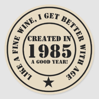Like wine, I get older and better! Classic Round Sticker