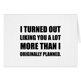 Like You More Than Planned Card