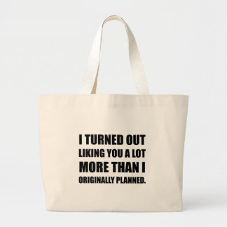 Like You More Than Planned Large Tote Bag