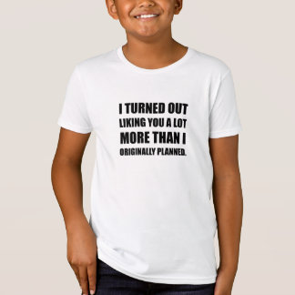 Like You More Than Planned T-Shirt