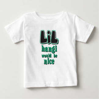 LIL Hangi Would Be Nice Baby T-Shirt