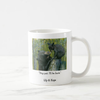 "lily&hope©(2), ""Stay put. I'll be back.""Lily & ... Coffee Mug"
