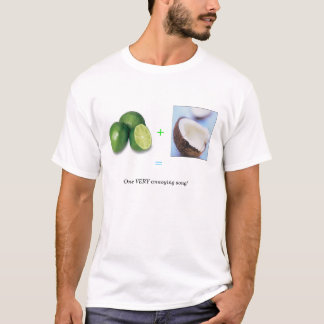 Lime + Coconut = One VERY annoying song! T-Shirt