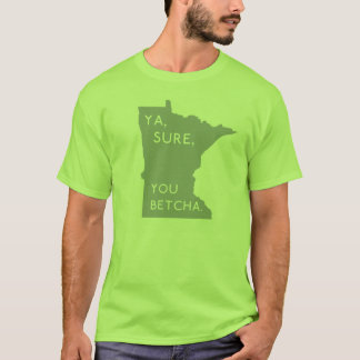 Lime Green Ya, Sure, You Betcha - Minnesotan Proud T-Shirt