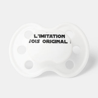 LIMITATION OF THE IMITATION (WOULD BE ORIGINAL!) PACIFIER