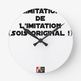 LIMITATION OF THE IMITATION (WOULD BE ORIGINAL!) ROUND CLOCK