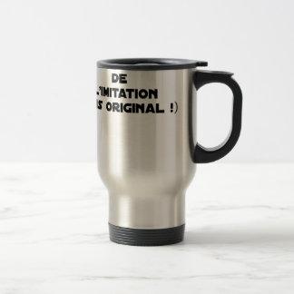 LIMITATION OF THE IMITATION (WOULD BE ORIGINAL!) TRAVEL MUG