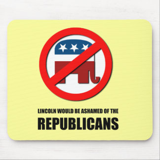 Lincoln would be ashamed of the Republicans Mouse Pads