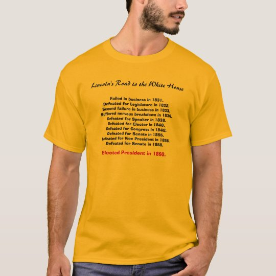 Lincoln's Road to the White House, Failed in bu... T-Shirt