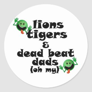 Lions Tigers & Dead Beat Dads (oh my) Round Sticker