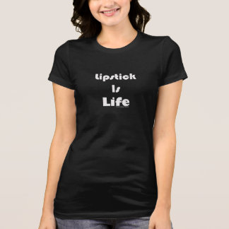 Lipstick Is Life Makeup T-Shirt