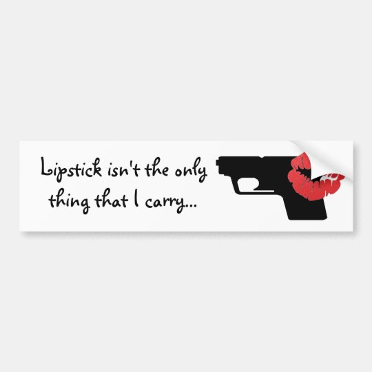 Lipstick isn't the only thing that I carry... Bumper Sticker