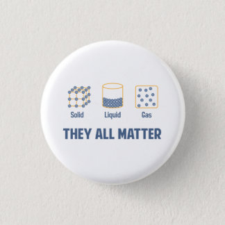 Liquid Solid Gas - They All Matter 1 Inch Round Button