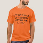 List of things ain't nobody got time for: 1. that T-Shirt