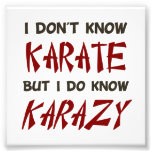 Listen I may not know karate, but I do know KARAZY Photo Print