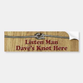 Listen Man Dave's Knot Here - Bumper Sticker