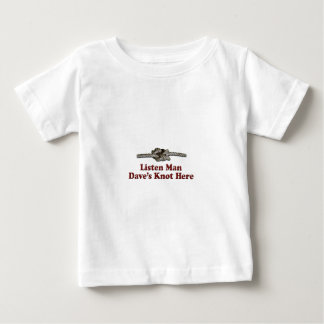 Listen Man Dave's Knot Here - Multi-Products Baby T-Shirt
