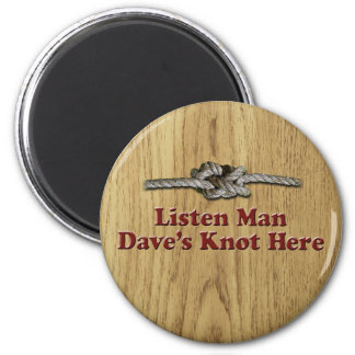 Listen Man Dave's Knot Here - Multi-Products Magnet