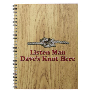 Listen Man Dave's Knot Here - Multi-Products Notebook