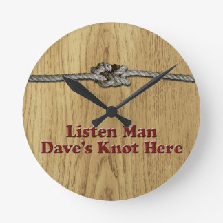 Listen Man Dave's Knot Here - Multi-Products Round Clock