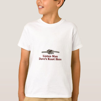 Listen Man Dave's Knot Here - Multi-Products T-Shirt