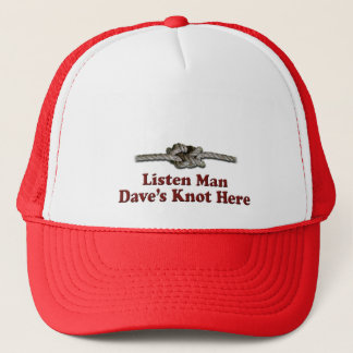 Listen Man Dave's Knot Here - Multi-Products Trucker Hat