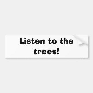 Listen to the trees! bumper sticker