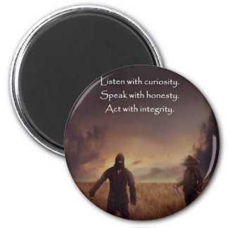 Listen with curiosity Speak with honesty Act with Magnet