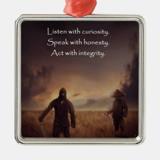 Listen with curiosity Speak with honesty Act with Metal Ornament