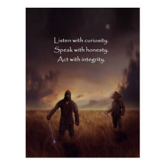 Listen with curiosity Speak with honesty Act with Postcard