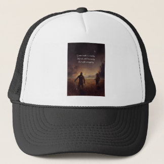 Listen with curiosity Speak with honesty Act with Trucker Hat