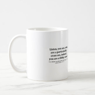 Listen, you ass, you are a particularly crass... coffee mug