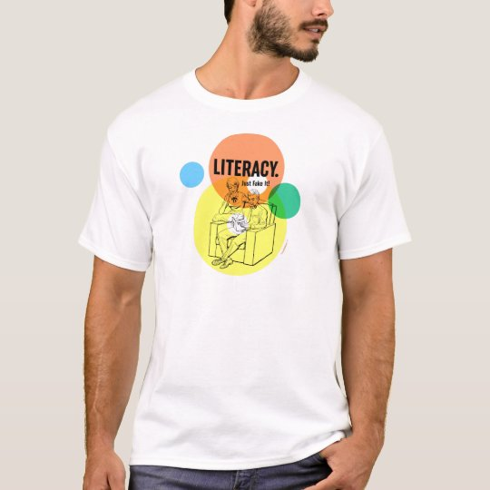 Literacy. Just Fake It! T-Shirt