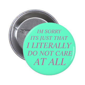 literally do not care 2 inch round button