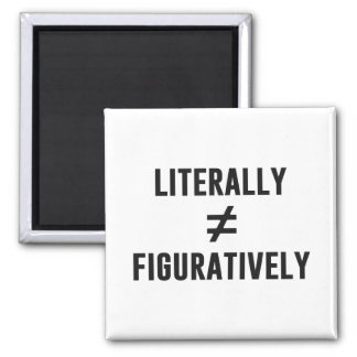 Literally Does Not Equal Figuratively Square Magnet