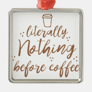 literally nothing before coffee metal ornament