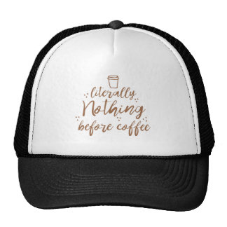 literally nothing before coffee trucker hat