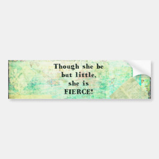 Little and Fierce quotation by Shakespeare Bumper Sticker