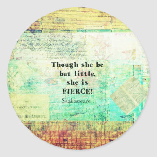 Little and Fierce quotation by Shakespeare Round Sticker