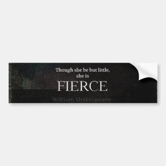 Little and Fierce Shakespeare quote Bumper Sticker