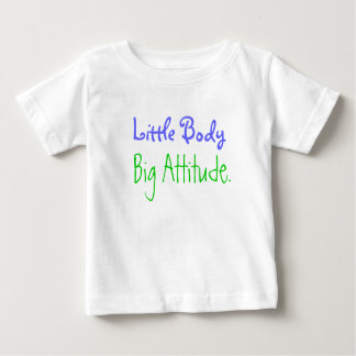 Little Body, Big Attitude. Baby T-Shirt