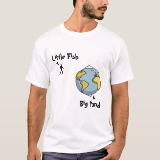 Little fish in a big pond T-Shirt