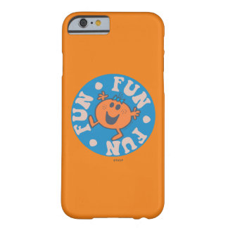 Little Miss Fun Fun Fun Barely There iPhone 6 Case