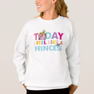 Little Miss Princess | I Feel Like A Princess Sweatshirt