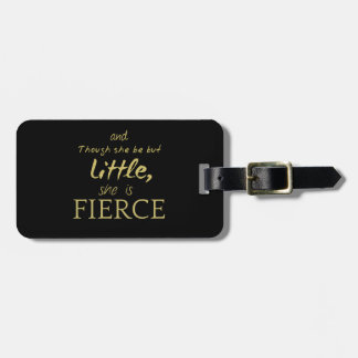 Little SHE IS FIERCE Shakespeare quote Luggage Tag