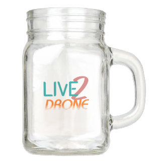 Live 2 Drone Mason Jar
