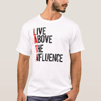 LIVE, ABOVE, THE, INFLUENCE, L, A, T, I T-Shirt