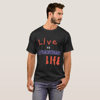 Live an Extraordinary Life T-Shirt