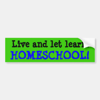 Live and Let Learn, HOMESCHOOL! Car Bumper Sticker