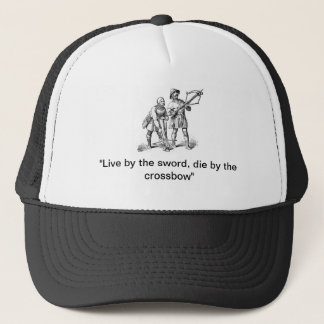 Live By the Sword Die By The Crossbow Trucker Hat